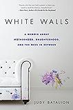 White Walls: A Memoir About Motherhood, Daughterhood, and the Mess In Between