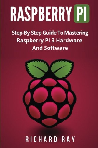 Price comparison product image Raspberry Pi: Step-By-Step Guide To Mastering Raspberry PI 3 Hardware And Software (Raspberry Pi 3, Raspberry Pi Programming, Python Programming, C Programming)