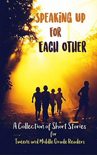 Speaking Up for Each Other: A Collection of Short Stories for Tweens and Middle Grade (Beauchamp Collection)