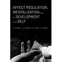 Affect Regulation, Mentalization, and the Development of the Self (English Edition)