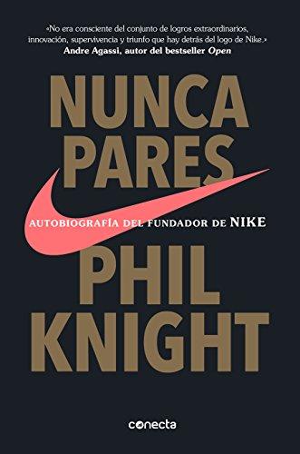 Nunca pares: Autobiografía del fundador de Nike de [Knight, Phil]