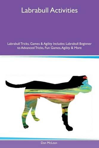 Labrabull Activities Labrabull Tricks, Games & Agility Includes: Labrabull Beginner to Advanced Tricks, Fun Games, Agility & More pdf epub