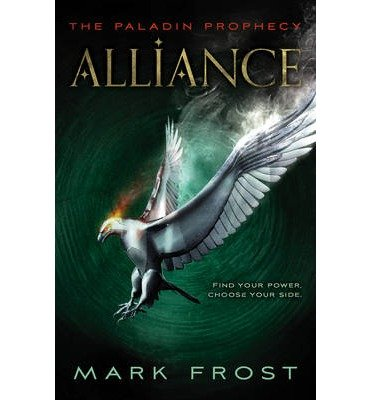 Read Online [(The Paladin Prophecy: Alliance: Book Two )] [Author: Mark Frost] [Dec-2013] PDF