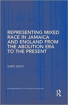 Book Representing Mixed Race in Jamaica and England from the Abolition Era to the Present (Routledge Research in Postcolonial Literatures)