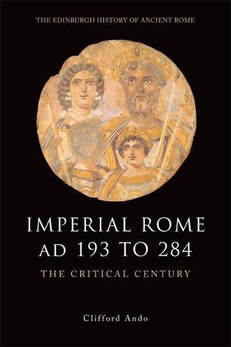 Imperial Rome AD 193 to 284: The Critical Century (The Edinburgh History of Ancient Rome)