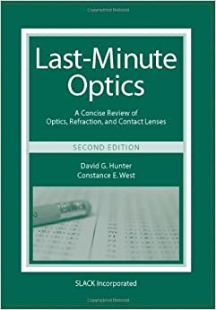 Last-Minute Optics: A Concise Review of Optics, Refraction, and Contact Lenses 2nd by Hunter PhD MD, David G., West MD, Constance E. (2010)