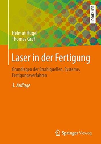 Laser in der Fertigung: Grundlagen der Strahlquellen, Systeme, Fertigungsverfahren