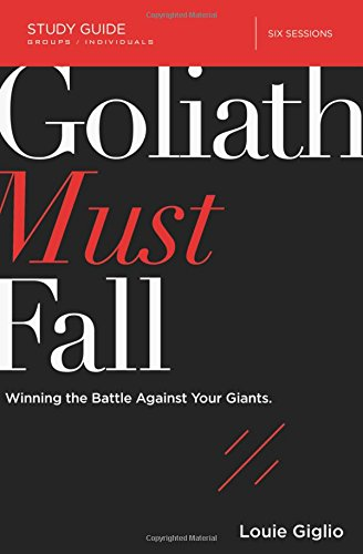 Goliath Must Fall Study Guide: Winning the Battle Against Your Giants