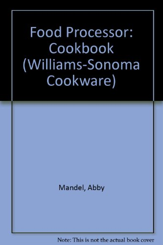 Food Processor: Cookbook (Williams-Sonoma Cookware) by Abby Mandel