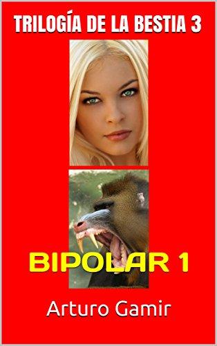 TRILOGÍA DE LA BESTIA 3: BIPOLAR 1 (Spanish Edition)