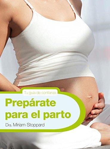 Prepárate para el parto (Embarazo, bebé y niño)