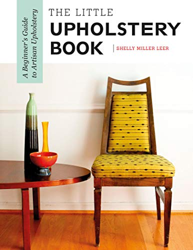 Upholstery Book - The Little Upholstery Book: A Beginner's Guide to Artisan Upholstery