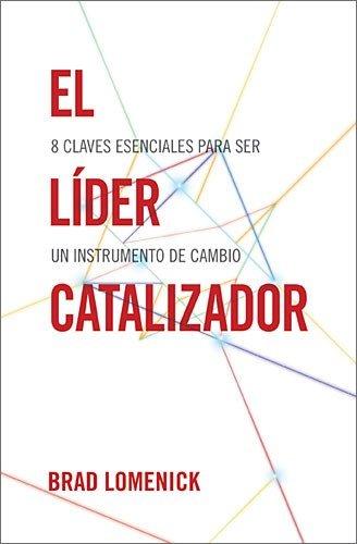 The Catalyst Leader Participants Guide 8 Essentials For Becoming A Change Maker El Lider Catalizador Claves Esenciales Para Ser Un Instrumento De