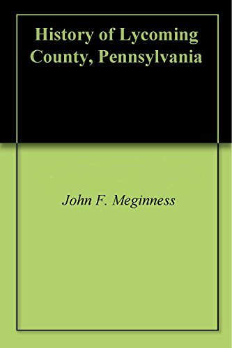 History of Lycoming County, Pennsylvania (County Pennsylvania Lycoming)