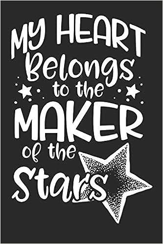Buy My Heart Belongs to the Maker of the Stars: 6x9 Blank