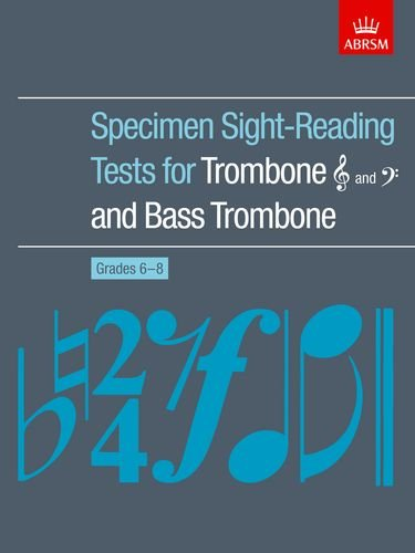 Specimen Sight-Reading Tests for Trombone (Treble and Bass clefs) and Bass Trombone, Grades 6-8 (ABRSM Sight-reading)