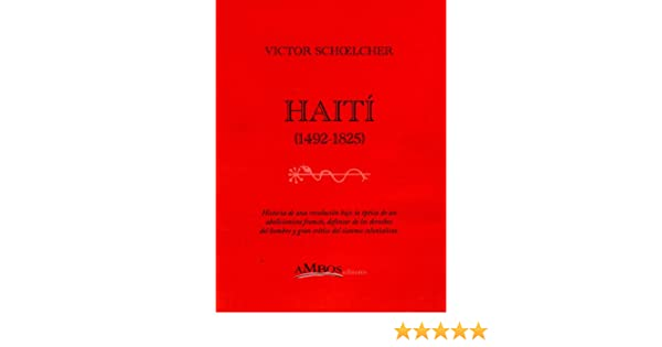 Amazon.com: HAITÍ (1492-1825) (Spanish Edition) eBook: Víctor Schoelcher, María Mendizabal Cofré, Mercedes Bustamante Svilicic: Kindle Store