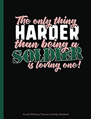 Proud Military Veteran Family Notebook: Only Thing Harder than Being a Soldier is Loving One, Lined Ruled Paper 100 pages (50 Sheets), 9 3/4 x 7 1/2 inches (Military Notebooks and Journals) (Volume 7)
