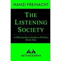 The Listening Society: A Metamodern Guide to Politics, Book One (Metamodern Guides) (Volume 1)