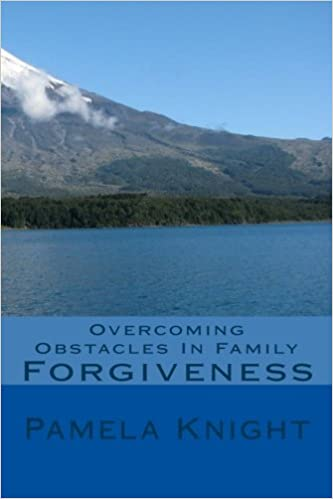 Overcoming Obstacles In Family: Forgiveness