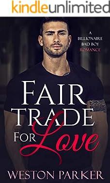 Fair Trade For Love: A Billionaire Bad Boy Romance