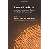 Living with the Bomb: American and Japanese Cultural Conflicts in the Nuclear Age: American and Japanese Cultural Conflicts i