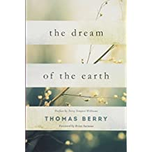 The Dream of the Earth: Preface by Terry Tempest Williams & Foreword by Brian Swimme