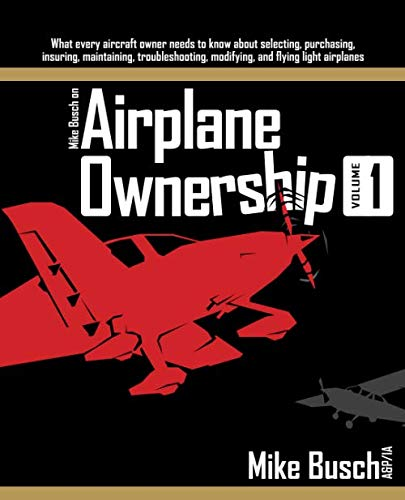 - Mike Busch on Airplane Ownership (Volume 1): What every aircraft owner needs to know about selecting, purchasing,  insuring, maintaining, troubleshooting, modifying, and flying light airplanes