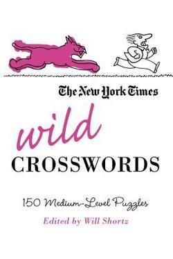 Will Shortz: The New York Times Wild Crosswords : 150 Medium-Level Puzzles (Paperback); 2009 Edition