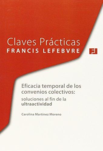 Claves Practicas. Eficacia Temporal De Los Convenios Colectivos: Soluciones Al Fin De La Ultractividad
