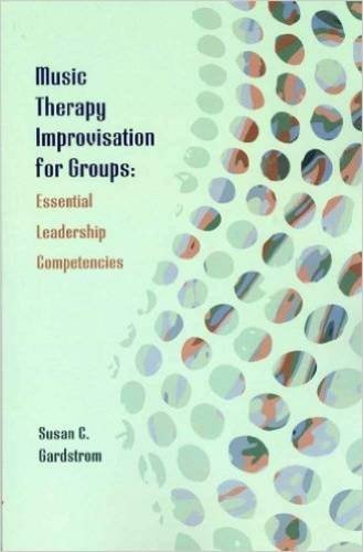 Music Therapy Improvisation for Groups: Essential Leadership Competencies (Group Improvisation)