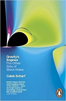 Gravity's Engines: The Other Side of Black Holes by Caleb Scharf (2013-11-07)