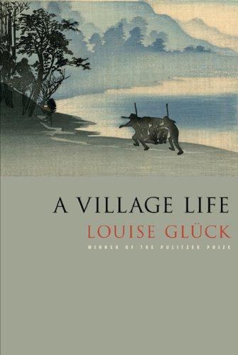 A Village Life: Poems: Louise Glück: 9780374532437: Amazon