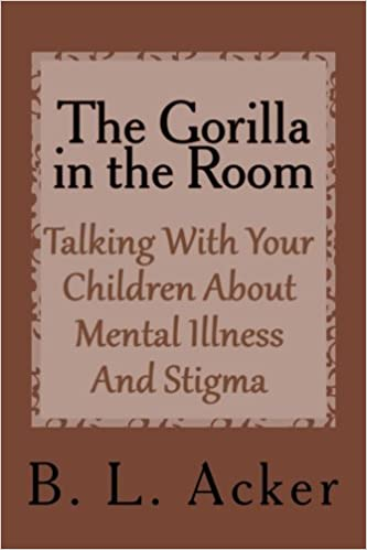 The Gorilla In The Room A Book For Explaining Mental Illness And