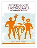 Arqueologia e Iconografia: Indagar en las Imagenes : Actas del Coloquio Internacional Celebrado (16-18 de noviembre De 2001), Rocamora, Trinidad Tortosa and Velasco, J. A. Santos, 8882652440