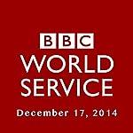 BBC Newshour, December 17, 2014 | Owen Bennett-Jones,Lyse Doucet,Robin Lustig,Razia Iqbal,James Coomarasamy,Julian Marshall