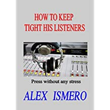 HOW TO KEEP TIGHT HIS LISTENERS: Press without any stress