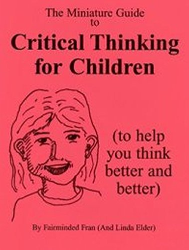 Miniature Guide to Critical Thinking for Children (Thinker's Guide (Childrens Miniature)