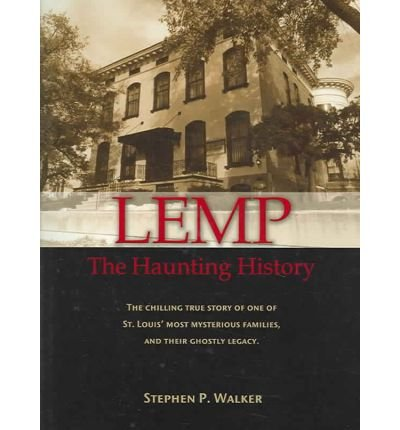 Lemp: The Haunting History, Walker, Stephen P.