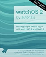 watchOS 2 by Tutorials: Making Apple Watch apps with watchOS 2 and Swift 2 Front Cover