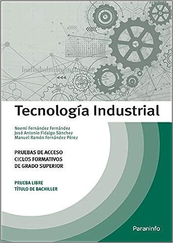 Tecnología Industrial. Pruebas de acceso a ciclos formativos de grado superior: Amazon.es: FIDALGO SÁNCHEZ, JOSÉ ANTONIO, FERNÁNDEZ PÉREZ, MANUEL RAMÓN, NOEMÍ FERNÁNDEZ, FERNÁNDEZ: Libros