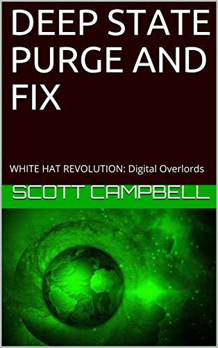 DEEP STATE PURGE AND FIX: WHITE HAT REVOLUTION: Digital Overlords by [CAMPBELL, SCOTT]