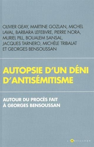 Autopsie d'un déni d'antisémitisme: Autour du procès fait à Georges Bensoussan Broché – 2 novembre 2017 Collectif L' artilleur 2810007993 Société (Culture