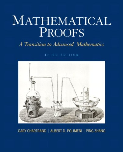Mathematical Proofs: A Transition to Advanced Mathematics, 3rd Edition by Albert D. Polimeni , Gary Chartrand , Ping Zhang, Publisher : Pearson