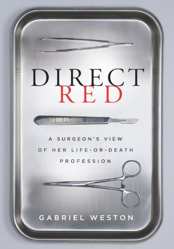Direct Red: A Surgeon's View of Her Life-or-Death Profession