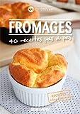 Fromages, 40 recettes pas à pas