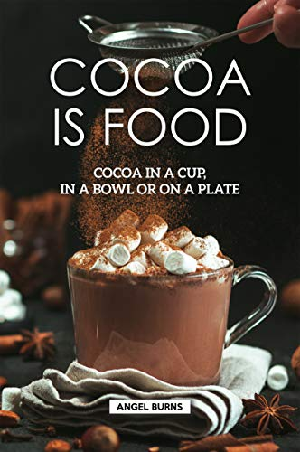 Cocoa is Food: Cocoa in a cup, in a bowl or on a plate by Angel Burns