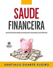 Saúde Financeira: Os segredos para alcançar o sucesso econômico