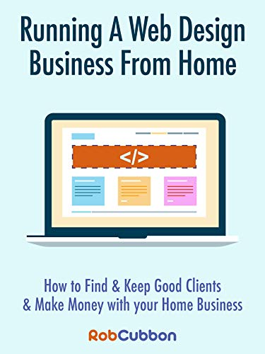 Attractive Running A Web Design Business From Home: How To Find And Keep Good Clients  And