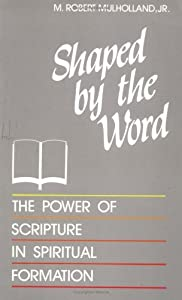 Shaped by the Word: The Power of Scripture in Spiritual Formation by M. Robert Mulholland (1986-01-02)
